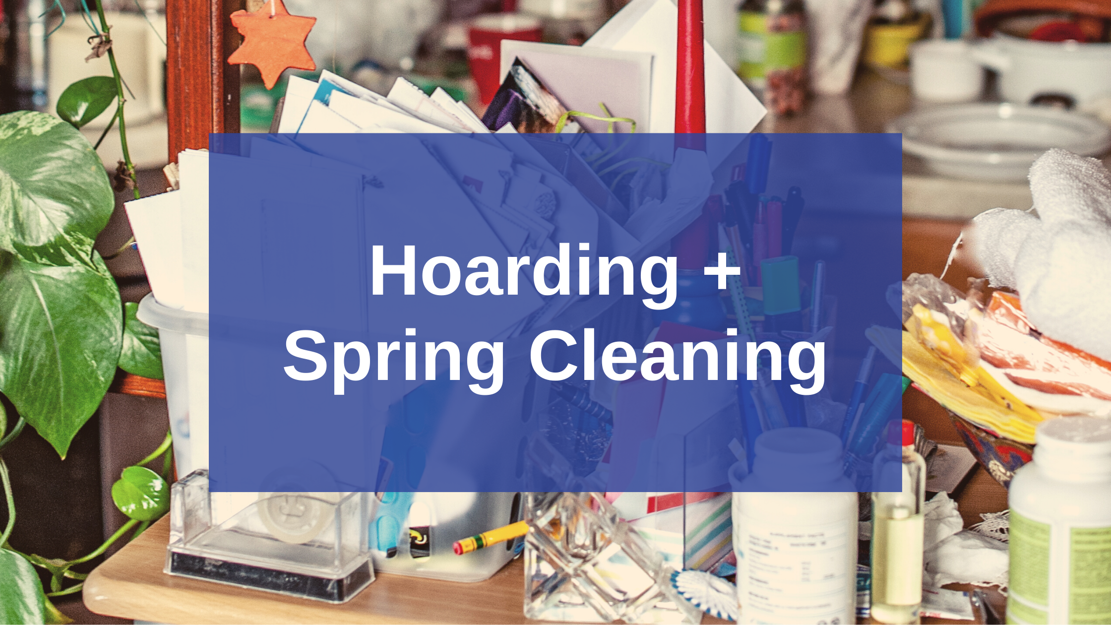 Hoarding + Spring Cleaning = New Beginning